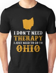 Ohio I just need to go to Unisex T-Shirt