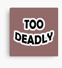 Too Deadly Canvas Print