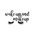 Wake Up and Makeup by SparksGraphics