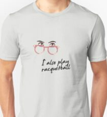 I also play racquetball. Unisex T-Shirt