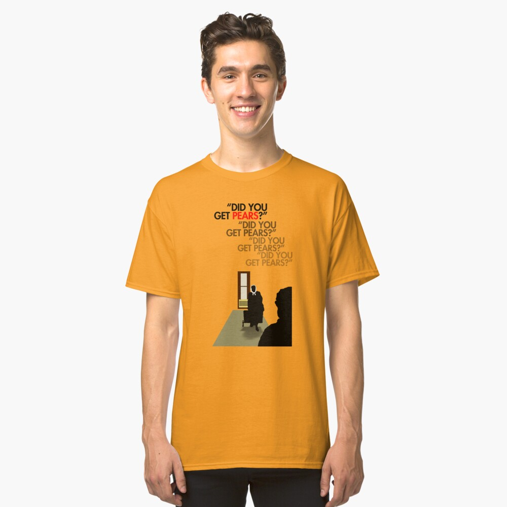 Did you get pears? Classic T-Shirt Front
