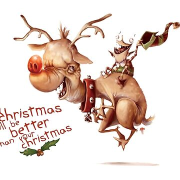 """Rudolph - """"My Christmas will be better than your Christmas"""" by TristanTait"""