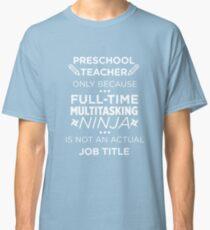 Preschool Teacher Ninja Not Job Title Funny T-Shirt Classic T-Shirt