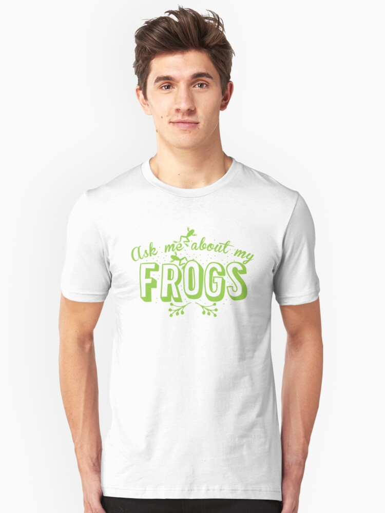 Ask me about my frogs Unisex T-Shirt Front