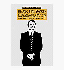The Only Thing Standing Between You And Your Goal - Wolf of Wall Street Photographic Print