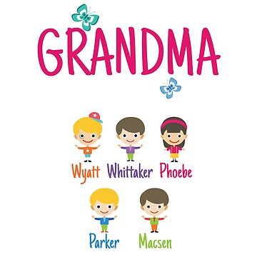 This Grandma belongs to Wyatt Whittaker Phoebe Parker Macsen by MyFamily
