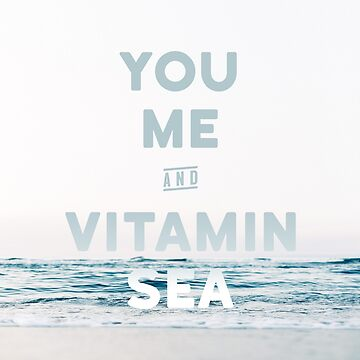 You, Me and Vitamin Sea by bravocollective