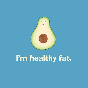 Avocado - I'm Healthy Fat by Corncheese