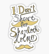 I Don't Shave for Sherlock Holmes (black) Sticker