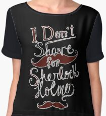 I Don't Shave for Sherlock Holmes (white)  Women's Chiffon Top