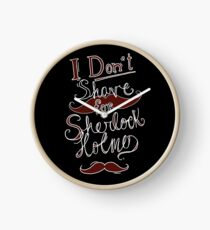 I Don't Shave for Sherlock Holmes (white)  Clock