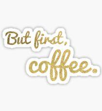 But first, coffee. Gold Glitter Version Sticker