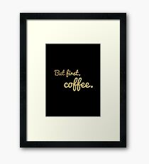 But first, coffee. Gold Glitter Version Framed Print