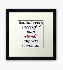 Behind every successful man... Framed Print