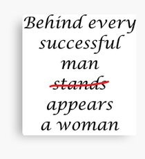 Behind every successful man... Canvas Print