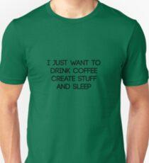I Just Want To Drink Coffee Create Stuff & Sleep T-Shirt