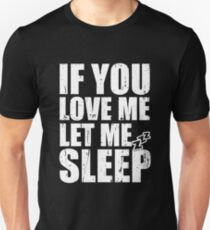 If you Love Me Let Me Sleep Unisex T-Shirt
