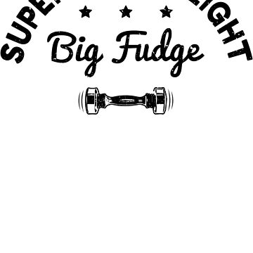 Big Fudge - Super Heavyweight by newypro