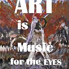Art is Music for the Eyes by Darryl Kravitz 2014 by dtaylork