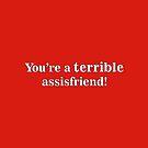 Terrible Assisfriend by Deastrumquodvic