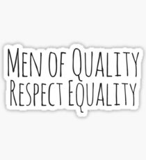 Men of quality respect equality Sticker