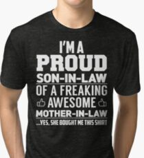 I'm A Proud Son In Law Of A Freaking Awesome Mother In Law Yes, She Bought Me This Shirt Tri-blend T-Shirt