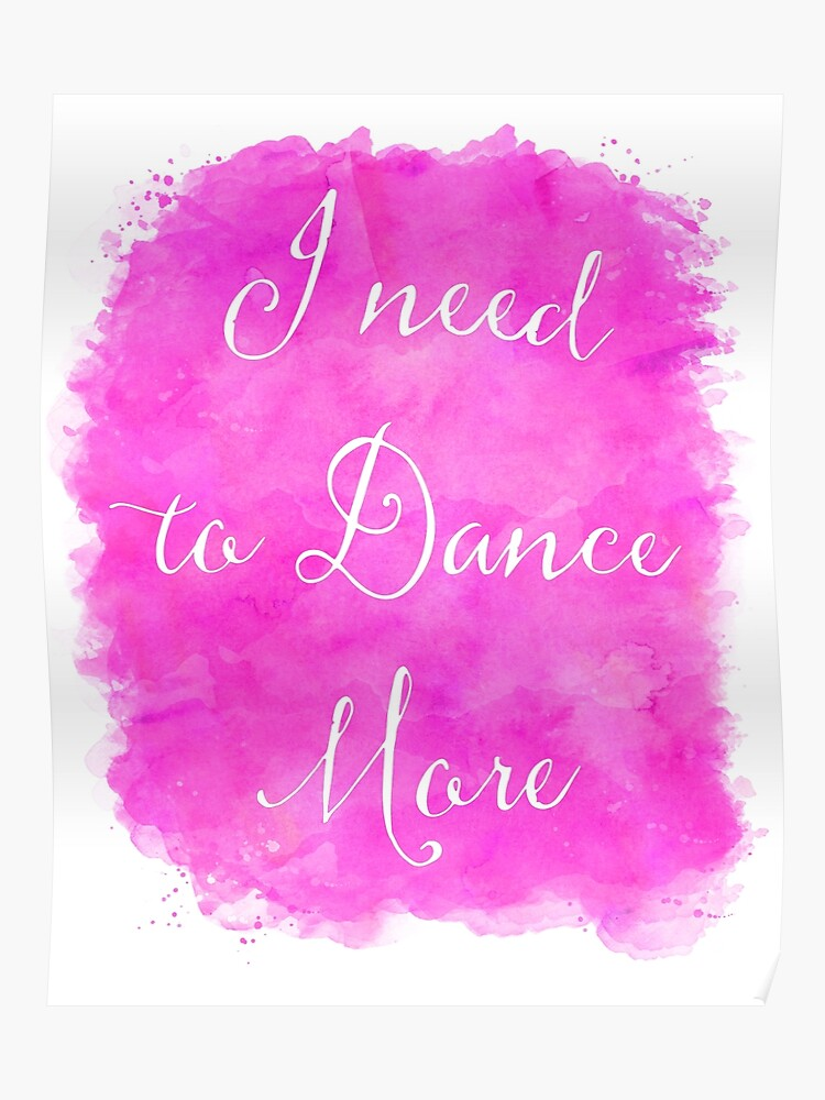 I need to Dance More Motivational Quote Wall Art Inspirational Quotes |  Poster