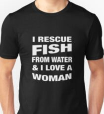 Fisherman t shirt I Rescue Fish From Water & I Love A Woman t shirt T-Shirt