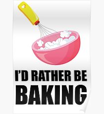 I'd Rather Be Baking Poster