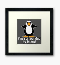 I'm surrounded by idiots! Funny Penguin Framed Print