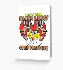 We're Like Bacon & Eggs - Good Together Greeting Card