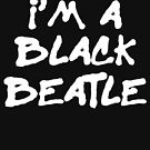 I'm A Black Beatle by thehiphopshop