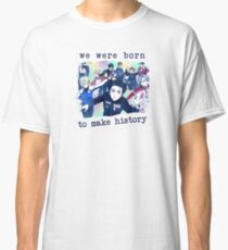 We were born to make history Classic T-Shirt