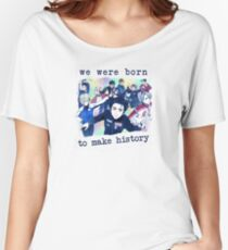 We were born to make history Women's Relaxed Fit T-Shirt