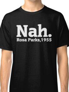 No of Civil Rights Leader Rosa Park Classic T-Shirt