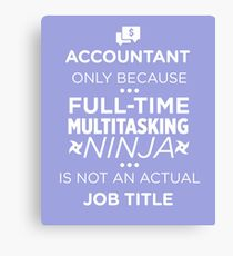 Accountant Because Ninja Not Job Title Funny CPA T-Shirt Canvas Print