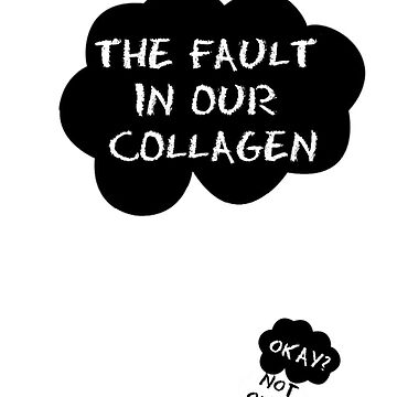The Fault in Our Collagen by ouchapparel