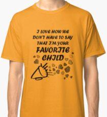 I'm Your Favorite Child T-Shirts Classic T-Shirt