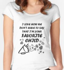 I'm Your Favorite Child T-Shirts Women's Fitted Scoop T-Shirt