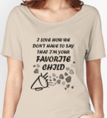 I'm Your Favorite Child T-Shirts Women's Relaxed Fit T-Shirt