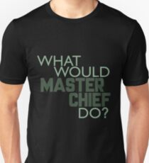 What Would Master Chief Do? Unisex T-Shirt