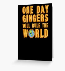 One day gingers will rule the world Greeting Card
