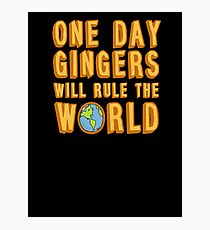 One day gingers will rule the world Photographic Print