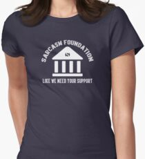 The sarcasm foundation. Like we need your support. Womens Fitted T-Shirt