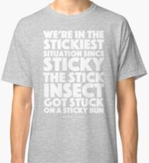 Blackadder quote - we're in the stickiest situation since sticky the stick insect got stuck on a sticky bun Classic T-Shirt