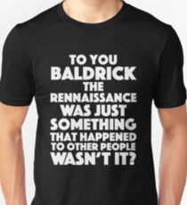 Blackadder quote - Rennaissance T-Shirt