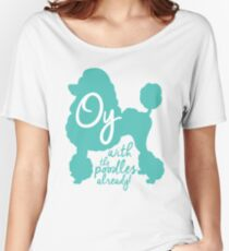 Oy with the poodles already! Women's Relaxed Fit T-Shirt
