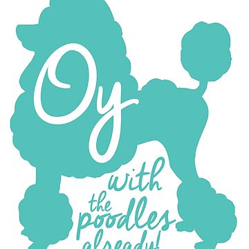 Oy with the poodles already! by DesignInkz