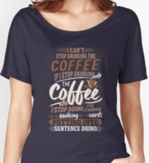 I Can't Stop Drinking The Coffee Funny Gilmore Girls Women's Relaxed Fit T-Shirt