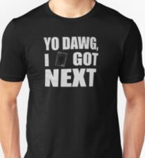 I got next in Yu-Gi-Oh Unisex T-Shirt
